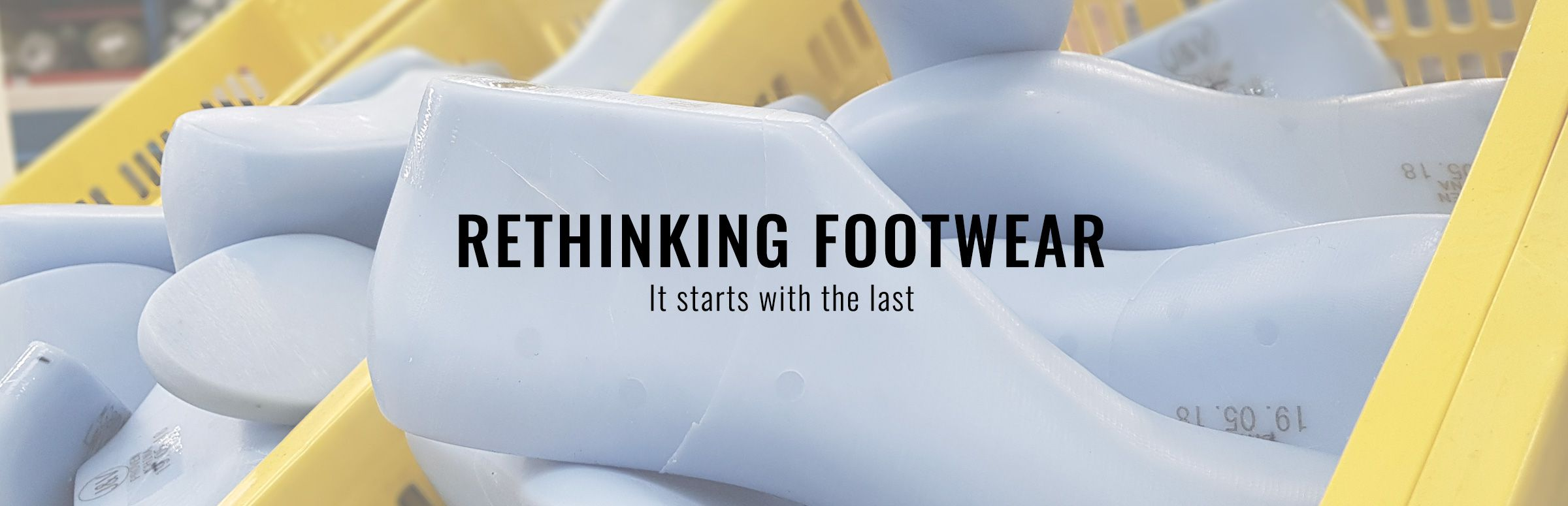 Rethinking Footwear - It Starts With The Last